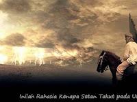 Inilah Rahasia Kenapa Setan Takut pada Umar bin Khattab