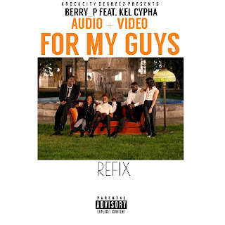 Mp3 + Mp4: Berry_P Ft. Kel Cypha – For My Guys (Refix)