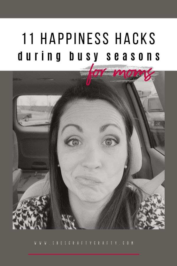 11 Happiness Hacks for life's busy seasons - use these simple hacks to keep control of your happiness in busy season  -  She's Crafty