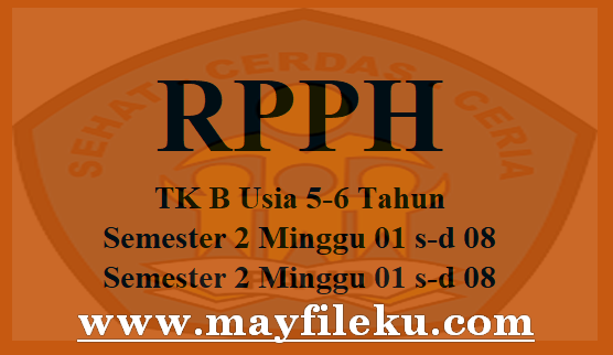 RPPH TK B Usia 5-6 Tahun Semester 2 Minggu 01 s-d 08