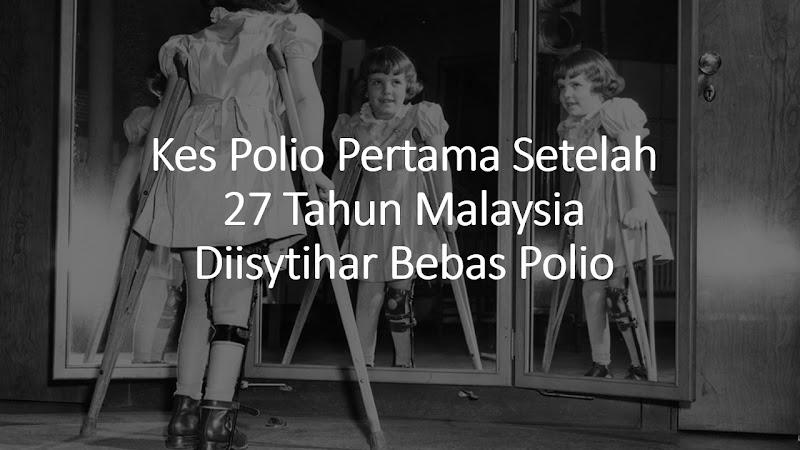 Kes Polio Pertama Setelah  27 Tahun Malaysia Diisytihar Bebas Polio