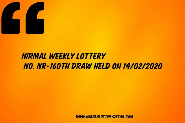 NIRMAL WEEKLY LOTTERY LOTTERY NO. NR-160th DRAW held on 14/02/2020