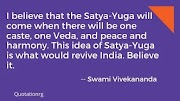Satya-Yuga will come when there will be one caste. Swami Vivekananda Quotes .