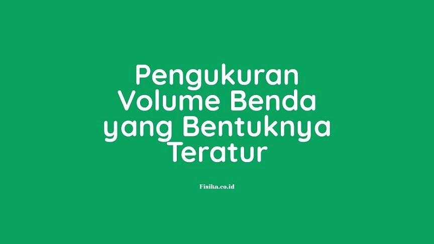 Pengukuran Volume Benda yang Bentuknya Teratur