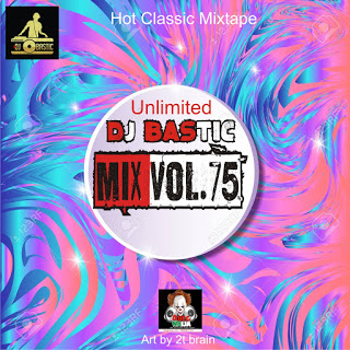 [Mixtape]  Unlimited Dj Bastic - Mix Vol.75