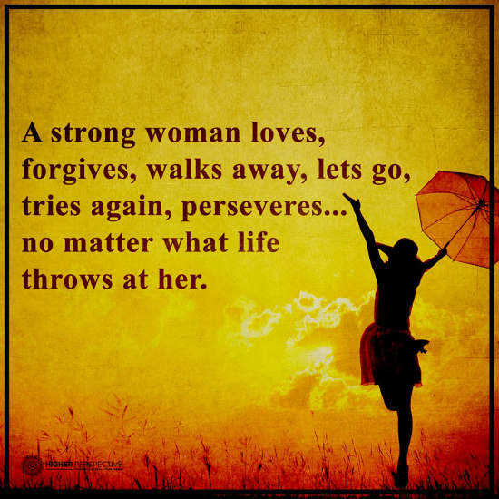 A strong woman loves, forgives, walks away, let go, tries