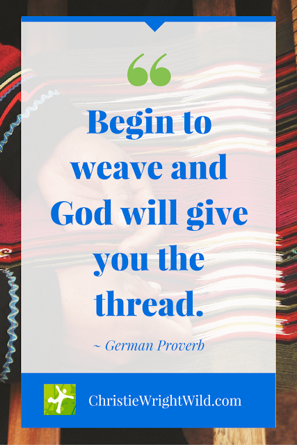 "Image Quote for Writers: ""Begin to weave and God will give you the thread."" German Proverb"
