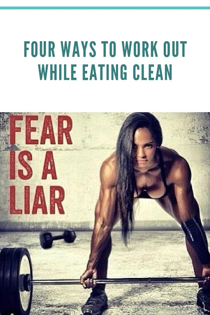 Four Ways to Work Out While Eating Clean