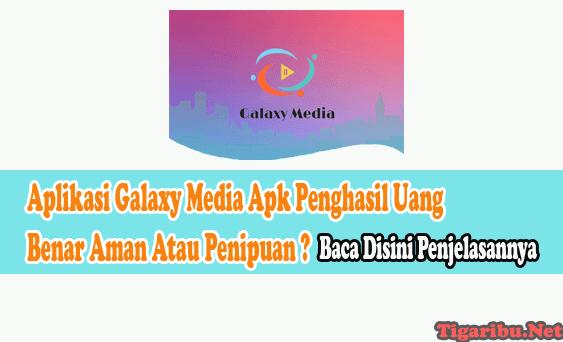 Review Aplikasi Galaxy Media Apk Penghasil Uang Aplikasi Galaxy Media Apk Penghasil Uang, Benar Aman Atau Penipuan ? Ini Penjelasannya  Aplikasi Galaxy Media Apk adalah aplikasi penghasil uang yang baru dirilis pada tanggal 5 Februari 2021. Dilihat dari tanggal rilisnya Aplikasi Galaxy Media Apk Penghasil Uang ini masih sangat baru sekali.   Aplikasi penghasil uang yang baru rilis seperti Galaxy Media Apk ini biasanya selalu menjadi garapan baru yang sangat hangat bagi orang yang ingin berpenghasilan dari aplikasi android maupun iOS.  Misi Aplikasi Galaxy Media Apk Penghasil Uang tidak terlalu berbeda jauh dengan aplikasi penghasil uang lainnya. Masih gitu – gitu juga  sih, Anda disuruh menyelesaikan misi nonton video, menyukai, dan memberikan komentar positif.  Semakin sering Anda menyelesaikan misi pengerjaan tugas di Aplikasi Galaxy Media Apk Penghasil Uang maka semakin banyak Anda menghasilkan uang.   Cara Kerja Aplikasi Galaxy Media Apk Penghasil Uang Cara kerja Aplikasi Galaxy Media Apk Penghasil Uang dicurigai menggunakan skema Ponzi karena ada