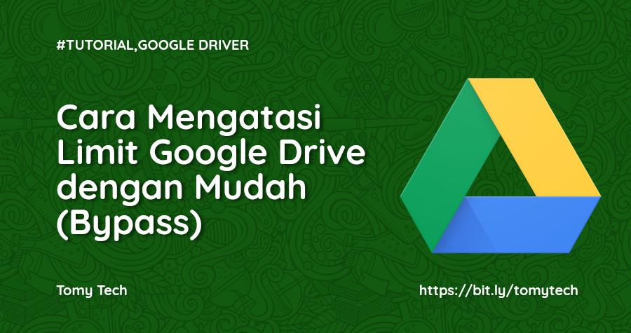 Cara Bypass Mengatasi Limit Google Drive
