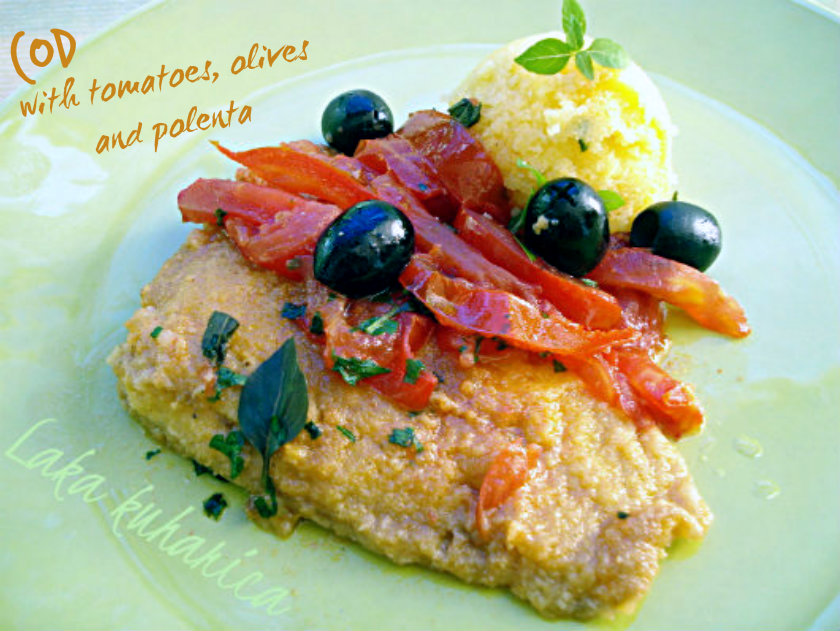 Cod with tomatoes, olives and polenta by Laka kuharica: simple, and satisfying meal for fish lovers.