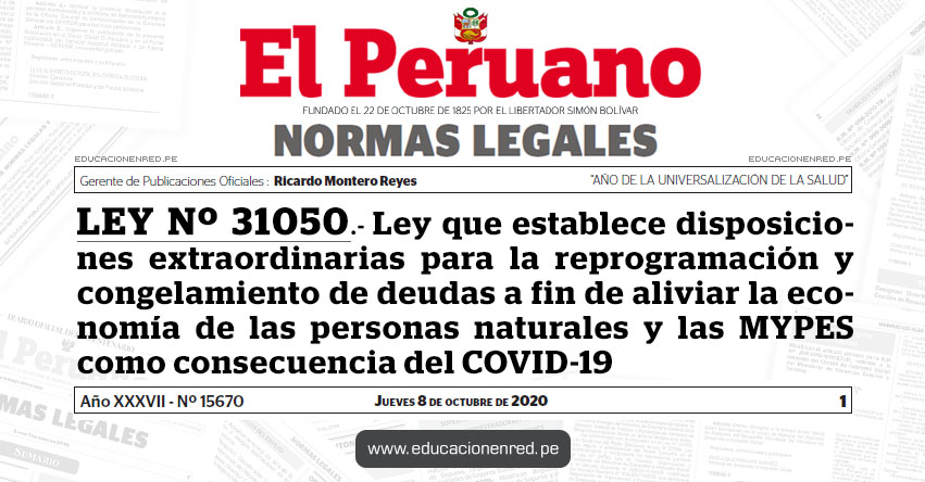 LEY Nº 31050.- Ley que establece disposiciones extraordinarias para la reprogramación y congelamiento de deudas a fin de aliviar la economía de las personas naturales y las MYPES como consecuencia del COVID-19