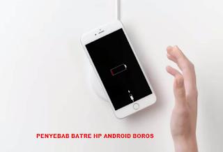 Penyebab Batre HP Android Cepat Habis/Boros Dan Cara Mengatasinya