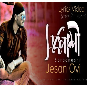 Sorbonashi Song (সর্বনাশী) by Jesan Ovi Official