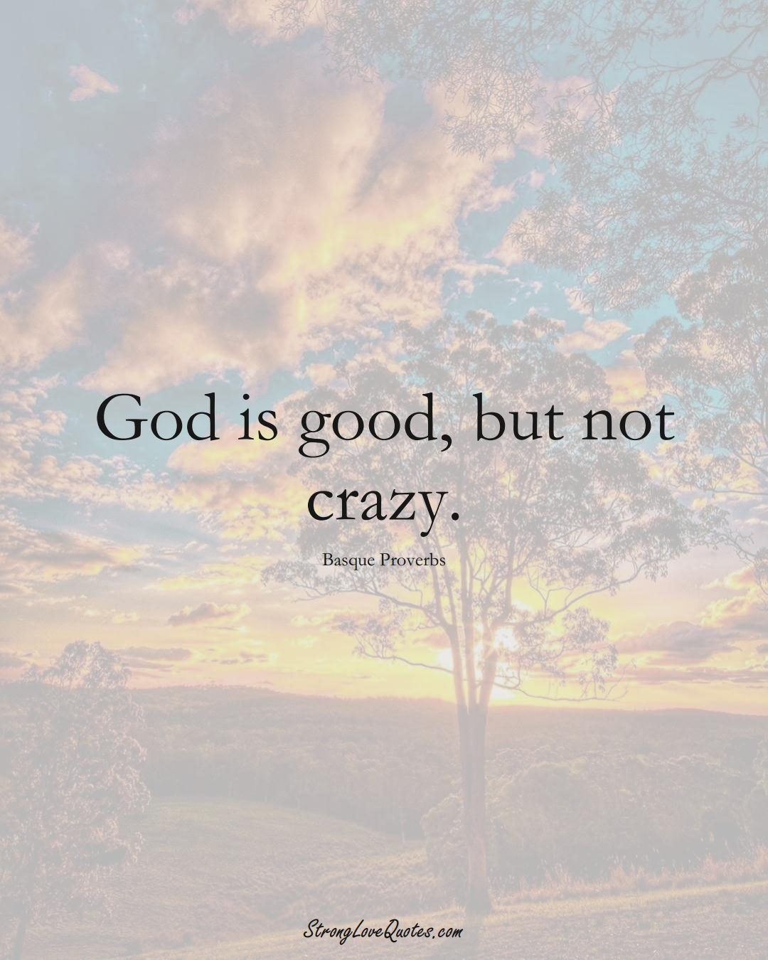 God is good, but not crazy. (Basque Sayings);  #EuropeanSayings