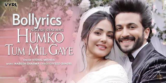 Humko Tum Mil Gaye Lyrics | Naresh Sharma ft.Vishal Mishra & Hina Khan