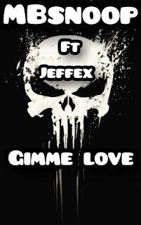 MBSNOOP FT JEFFEX - GIMME LOVE