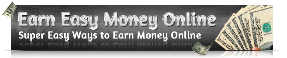 Earn Easy Money Online - Super Easy Ways to Earn Money Online