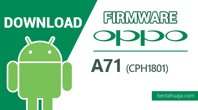 Download Firmware / Stock ROM Oppo A71 (2018) CPH1801 All Versions