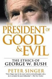 """The President of good & evil"" - Peter Singer"