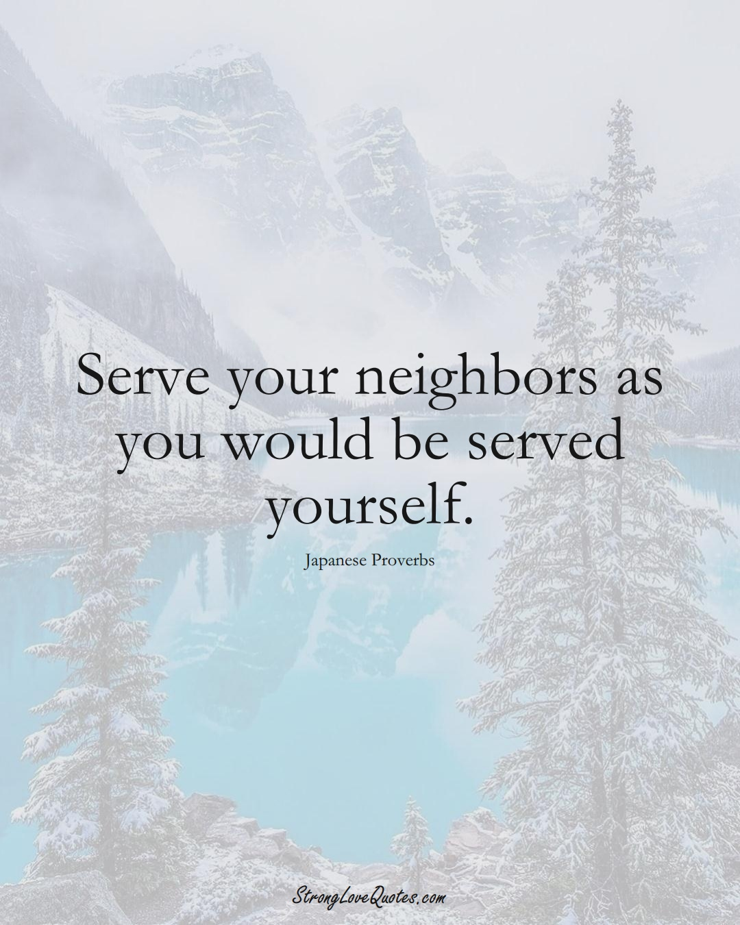 Serve your neighbors as you would be served yourself. (Japanese Sayings);  #AsianSayings