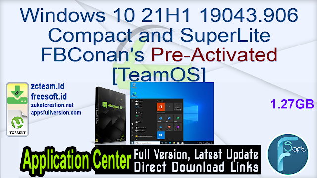Windows 10 21H1 19043.906 Compact and SuperLite FBConan's Pre-Activated [TeamOS]