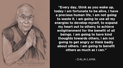 """""""Everyday, think as you wake up, today I am fortunate to be alive, I have a precious human life, I am not going to waste it."""" -Dalai Lama"""