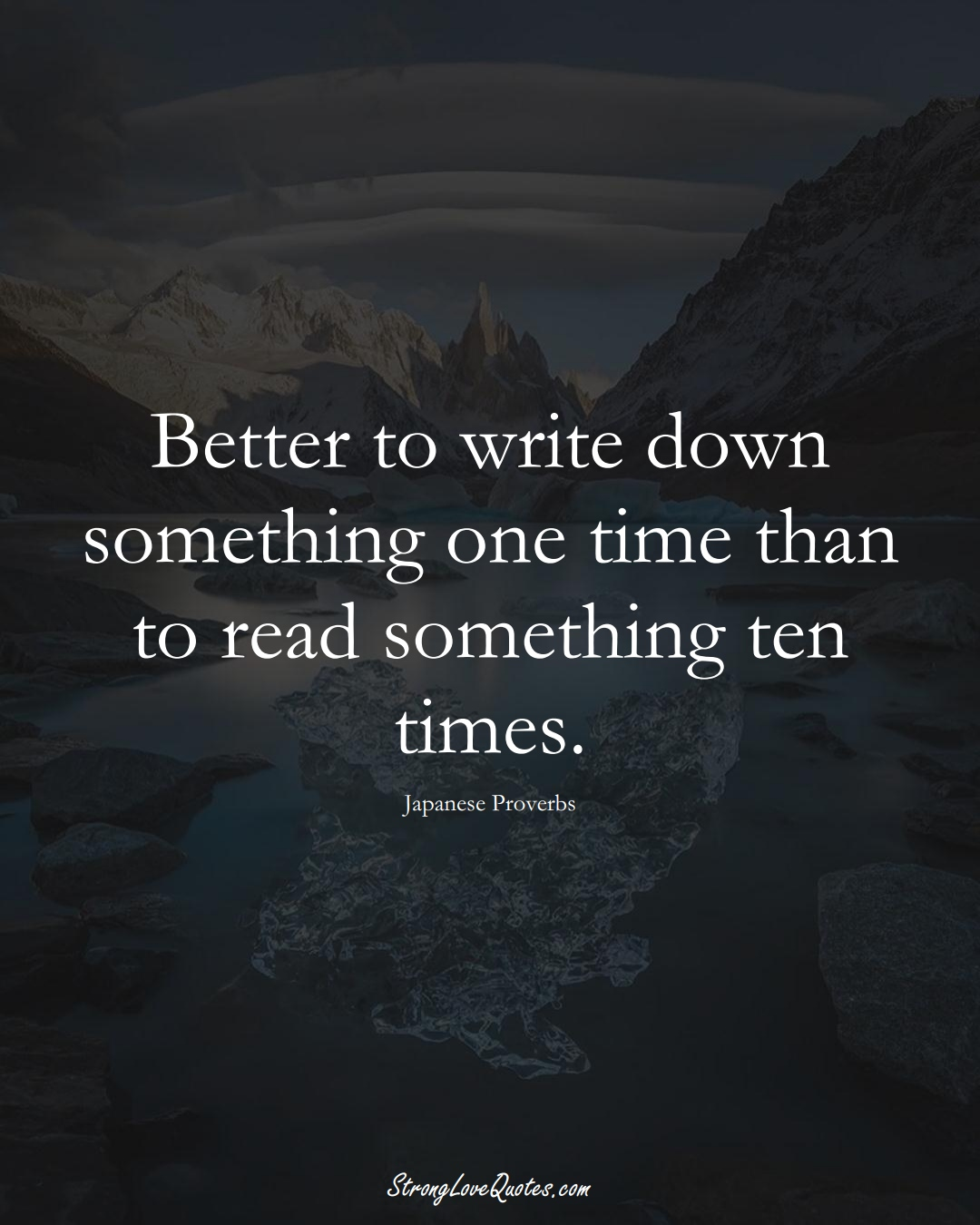 Better to write down something one time than to read something ten times. (Japanese Sayings);  #AsianSayings