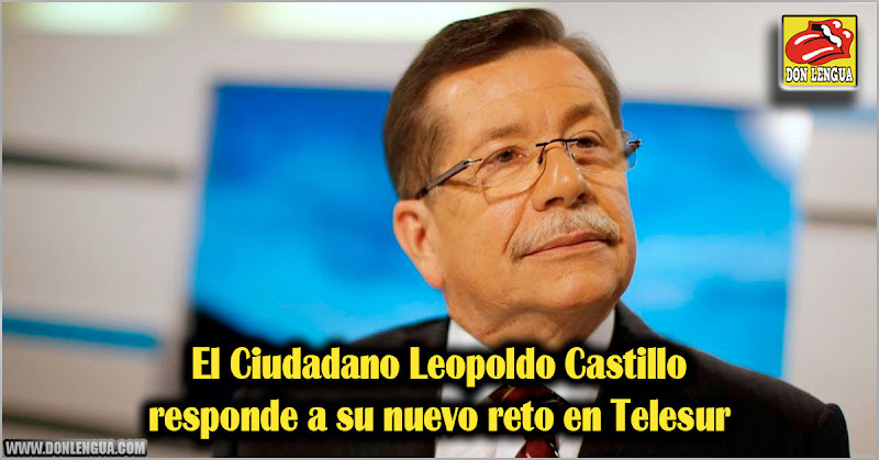 El Ciudadano Leopoldo Castillo responde a su nuevo reto en Telesur