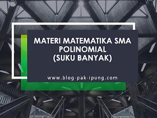 MATERI MATEMATIKA SMA POLINOMIAL (SUKU BANYAK)