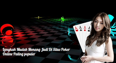 Langkah Mudah Menang Judi Di Situs Poker Online Paling populer