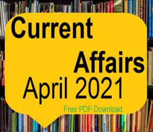 April 2021 current affairs pdf