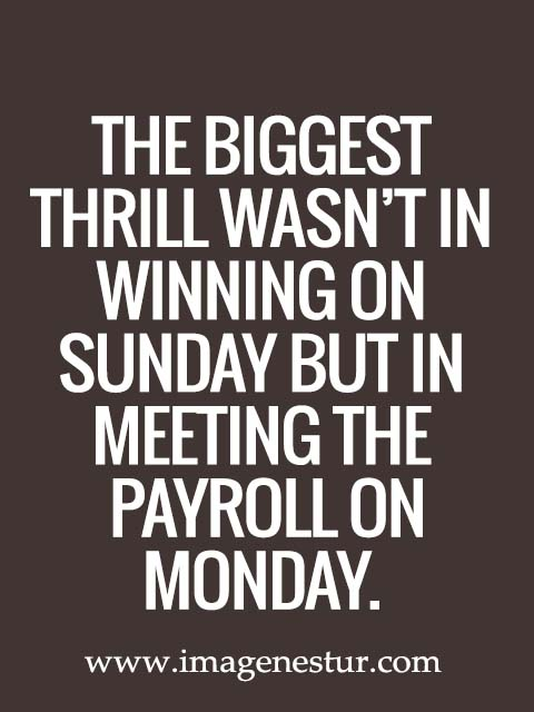 The biggest thrill wasn't in winning on Sunday but in meeting the payroll on Monday.