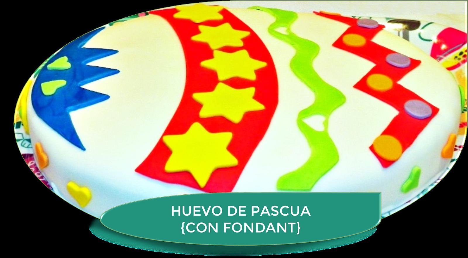 TARTA FONDANT HUEVO DE PASCUA {MONA DE PASCUA}
