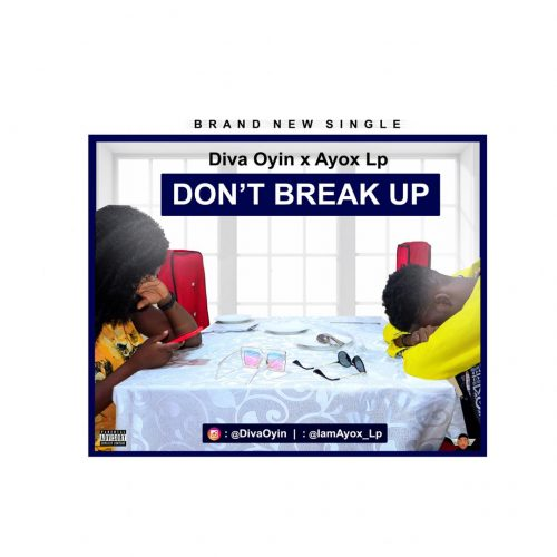 [MP3] Ayox LP X Diva Oyin – Don't Break Up
