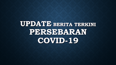 Update Berita Terkini Persebaran COVID-19