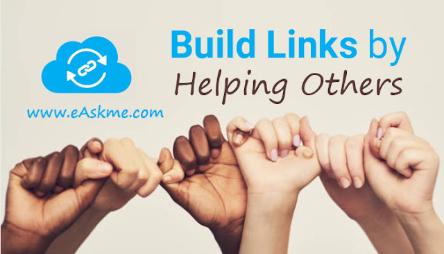 Helping Others to Get Backlinks: 5 Ways to Build Links by Giving Back: eAskme