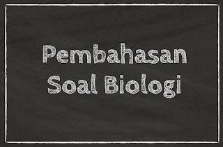 Pembahasan Soal Biologi SMA Kelas 11
