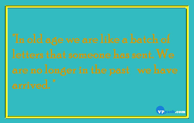 In Old age we are like a batch of letters that someone has sen Life quotes