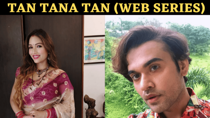 Tan Tana Tan Web Series (2020) Nuefliks Cast, All Episodes, Watch Online