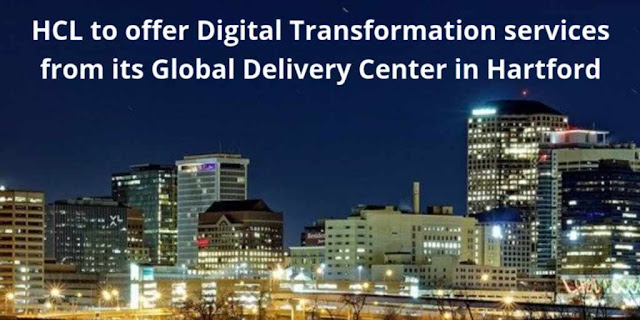 HCL to offer Digital Transformation services from its Global Delivery Center in Hartford
