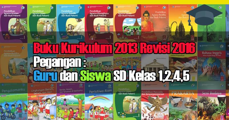 Buku Kurikulum 2013 Revisi  Pegangan Guru dan Siswa SD Kelas 1,2,4,5  Wiki Edukasi