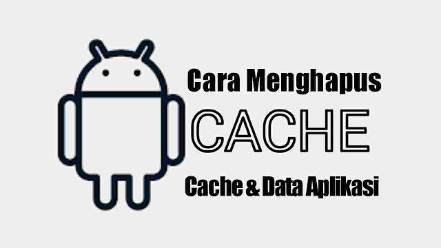 cara hapus cache aplikasi android