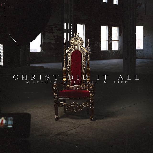 Music:  Matthew McIntosh & LIFE - Christ Did It All