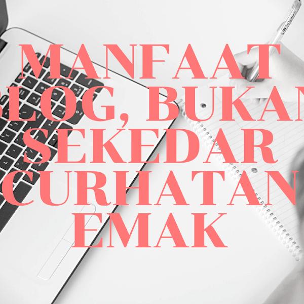 Manfaat Blog, Bukan Sekedar Curhatan Emak