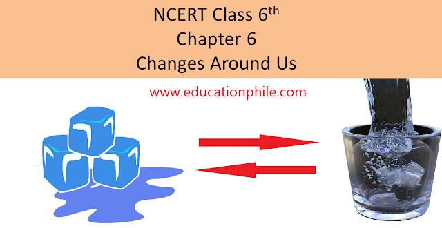 Changes Around Us,CBSE Class 6 NCERT Solutions, Free NCERT solutions for Changes around us