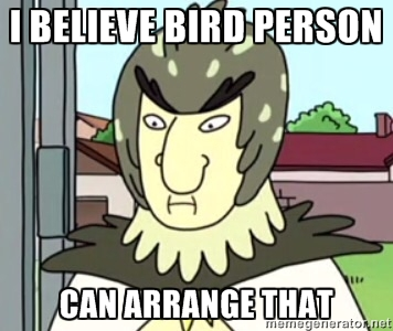 Funny catchphrase of Birdperson