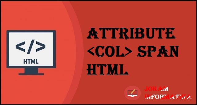 Tagging <col> Span Attribute Pada Bahasa Pemrograman HTML - JOKAM INFORMATIKA