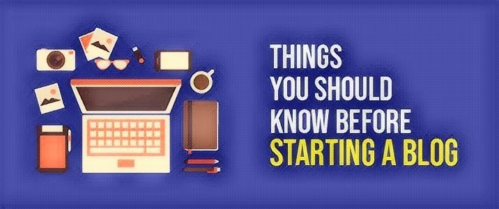 Things you have to know before starting a Blog