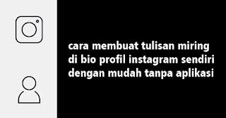 Cara Membuat Tulisan Miring Di Bio profil Instagram sendiri